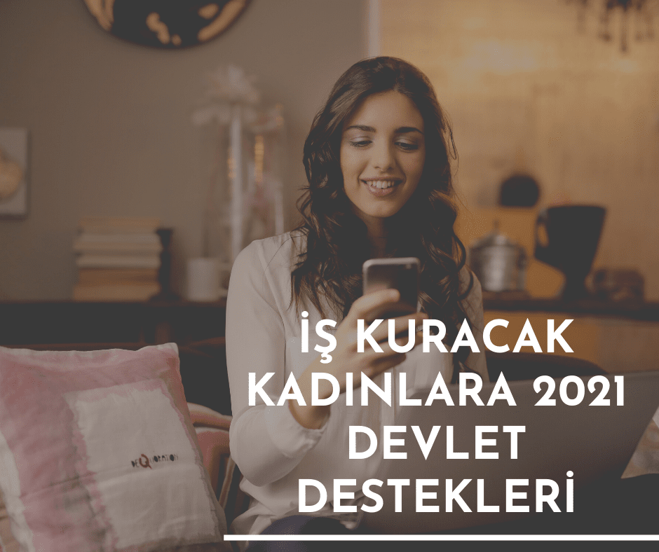 İş Kuracak Kadınlara 2021 Devlet Destekleri