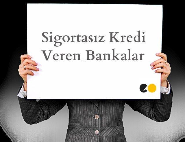Sigortasız Kredi Veren Bankalar ve Şartları