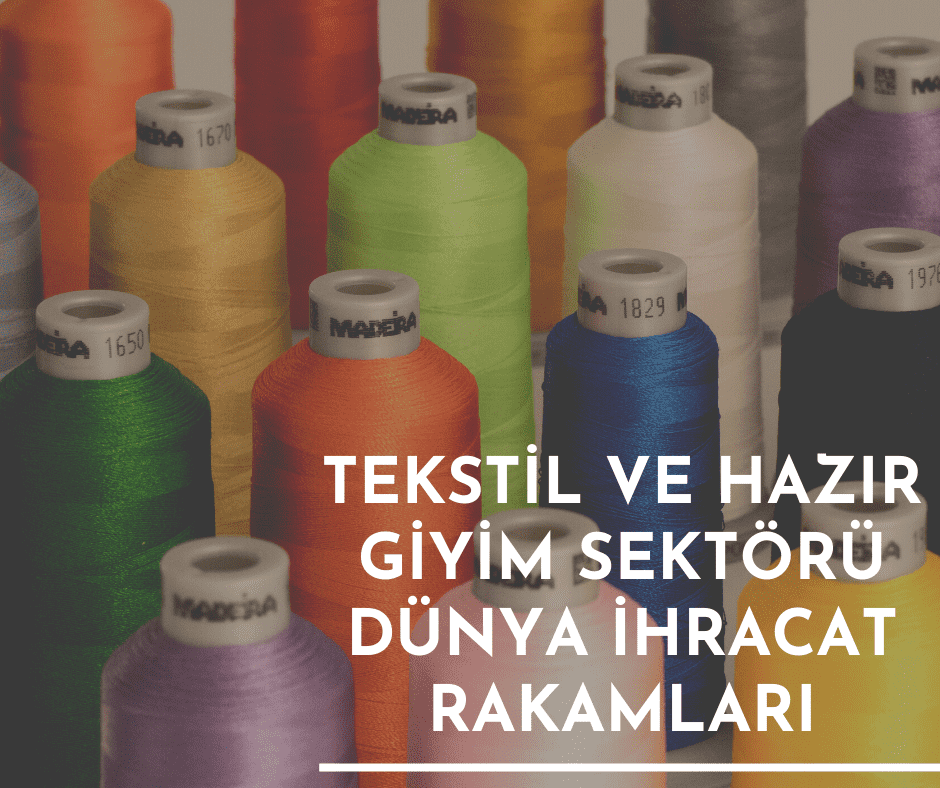Tekstil ve Hazır Giyim Sektörü Dünya İhracat Rakamları